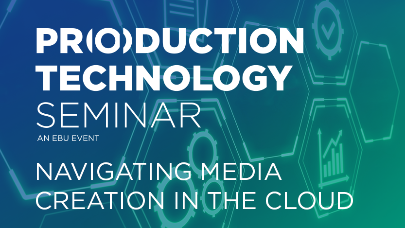 26-28 January 2021: EBU PRODUCTION TECHNOLOGY SEMINAR (ONLINE)